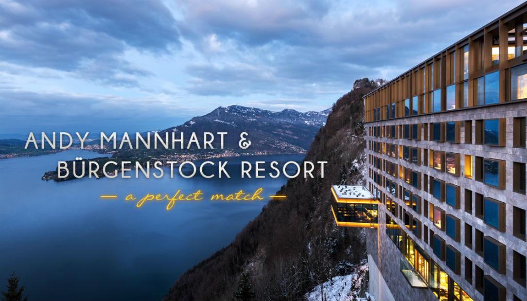 Andy Mannhart & Bürgenstock Resort: a perfect match